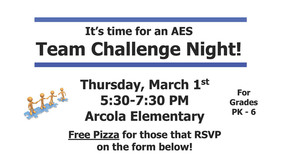 Arcola Elementary School Team Challenge Night - Thursday March 1st - 5:30 - 7:30 PM.  FREE pizza to those that RSVP.